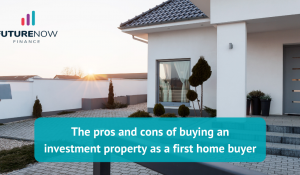 FNF The pros and cons of buying an investment property as a first home buyer_new
